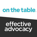 On the Table - Effective Advocacy