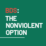 BDS: The Nonviolent Option